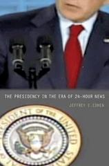 The Presidency in the Era of 24-Hour News 0 9780691137179 069113717X
