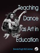 Teaching Dance as Art in Education 1st Edition 9780736051880 0736051880