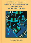 Systems Approach to Computer-Integrated Design and Manufacturing 1st edition 9780471585176 0471585173