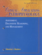 Clinical Applications of Pathophysiology: Assessment, Diagnostic Reasoning, and Management 2nd edition 9780323016230 0323016235
