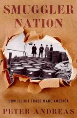 Smuggler Nation: How Illicit Trade Made America 1st Edition 9780199301607 0199301603