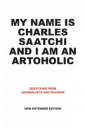 My Name Is Charles Saatchi and I Am an Artoholic 0 9781861543332 1861543336