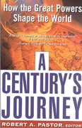 A Century's Journey How The Great Powers Shape The World 0 9780465054763 0465054765
