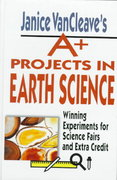Janice VanCleave's A+ Projects in Earth Science 1st edition 9780471177692 0471177695