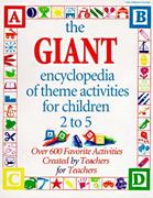 The GIANT Encyclopedia of Theme Activities for Children 2 to 5 0 9780876591666 0876591667