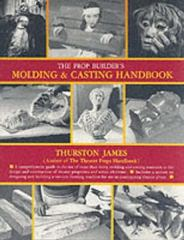 The Prop Builder's Molding and Casting Handbook 0 9781558701281 1558701281