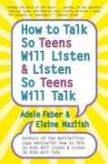 How to Talk So Teens Will Listen and Listen So Teens Will Talk 1st Edition 9780062046413 0062046411