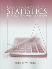 Fundamentals of Statistics in Health Administration 1st Edition 9780763745561 0763745561