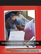 Introduction to Adobe Photoshop CS6 with ACA Certification 1st Edition 9781118476130 1118476131