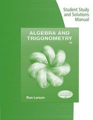 Student Study and Solutions Manual for Larson's Algebra & Trigonometry 9th Edition 9781285950389 1285950380