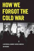 How We Forgot the Cold War 1st Edition 9780520271418 0520271416