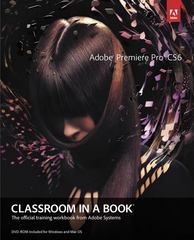 Adobe Premiere Pro CS6 Classroom in a Book 1st Edition 9780321822475 0321822471