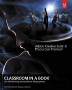 Adobe Creative Suite 6 Production Premium Classroom in a Book 1st Edition 9780321832689 032183268X
