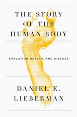 The Story of the Human Body 1st Edition 9780307379412 0307379418