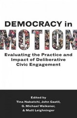 Democracy in Motion: Evaluating the Practice and Impact of Deliberative Civic Engagement 1st Edition 9780199899272 0199899274