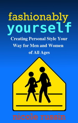 Fashionably Yourself: Creating Personal Style Your Way for Men and Women 1st Edition 9780615624990 0615624995
