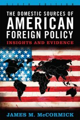 The Domestic Sources of American Foreign Policy 6th Edition 9781442209619 1442209615