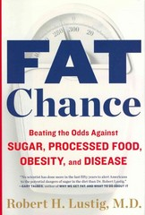 Fat Chance: Beating the Odds Against Sugar, Processed Food, Obesity, and Disease 1st Edition 9781594631009 159463100X