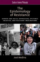 The Epistemology of Resistance: Gender and Racial Oppression, Epistemic Injustice, and Resistant Imaginations 1st Edition 9780199929030 0199929033