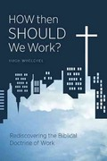 How Then Should We Work? 1st Edition 9781449745813 1449745814