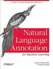 Natural Language Annotation for Machine Learning 1st Edition 9781449306663 1449306667