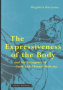 The Expressiveness of the Body and the Divergence of Greek and Chinese Medicine 0 9780942299892 0942299892