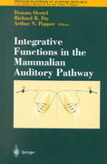 Integrative Functions in the Mammalian Auditory Pathway 1st edition 9780387989037 038798903X
