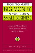How to Make Big Money in Your Own Small Business 0 9780786868254 0786868252