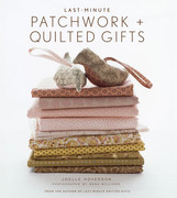 Last-Minute Patchwork + Quilted Gifts 0 9781584796343 1584796340