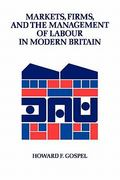 Markets, Firms, and the Management of Labour in Modern Britain 1st edition 9780521426862 0521426863