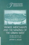 Yankee Merchants and the Making of the Urban West 0 9780521412841 0521412846