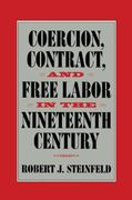 Coercion, Contract, and Free Labor in the Nineteenth Century 0 9780521774000 0521774004