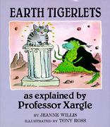 Earth Tigerlets, as Explained by Professor Xargle 0 9780525447320 0525447326
