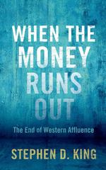 When the Money Runs Out 1st Edition 9780300190526 0300190522