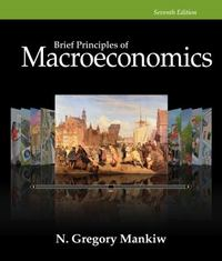 Brief Principles of Macroeconomics 7th Edition 9781285165929 1285165926