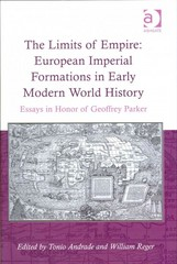 The Limits of Empire: European Imperial Formations in Early Modern World History 1st Edition 9781317025337 1317025334
