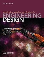 Visualization, Modeling, and Graphics for Engineering Design 2nd Edition 9781285172958 1285172957