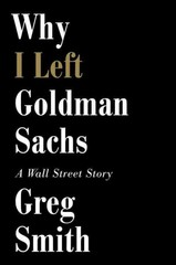 Why I Left Goldman Sachs 1st Edition 9781455527472 1455527475