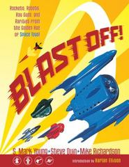 Blast Off!: Rockets, Robots, Ray Guns, and Rarities from the Golden Age of Space Toys 0 9781616550097 1616550090