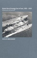 British Naval Strategy East of Suez, 1900-2000 1st Edition 9780415646260 041564626X