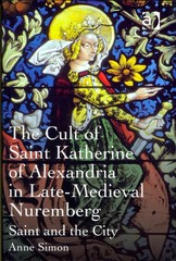The Cult of Saint Katherine of Alexandria in Late-Medieval Nuremberg 1st Edition 9781317036821 1317036824