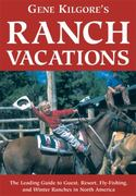 Gene Kilgore's Ranch Vacations 7th edition 9781566917711 1566917719