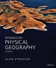 Introducing Physical Geography 6th Edition 9781118473252 1118473256