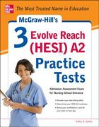McGraw-Hill's 3 Evolve Reach (HESI) A2 Practice Tests 1st Edition 9780071800570 0071800573