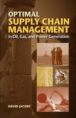 Optimal Supply Chain Management in Oil, Gas, and Power Generation 1st Edition 9781630181314 1630181315