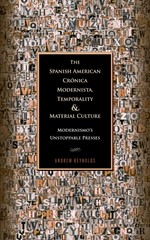 The Spanish American Crónica Modernista, Temporality and Material Culture 1st Edition 9781611484694 1611484693