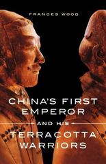 China's First Emperor and His Terracotta Warriors 1st Edition 9781250029751 1250029759