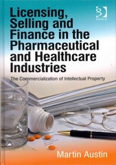 Licensing, Selling and Finance in the Pharmaceutical and Healthcare Industries 1st Edition 9781317105312 1317105311