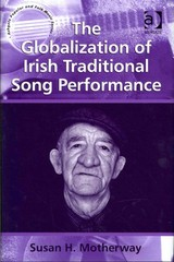 The Globalization of Irish Traditional Song Performance 1st Edition 9781317030041 1317030044