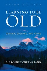 Learning to Be Old 3rd Edition 9781442213654 1442213655